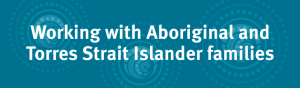 Working with Aboriginal and Torres Strait Islander families