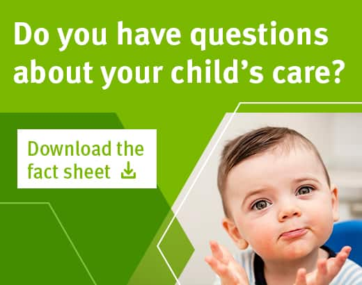 Download the 'Do you have questions about your child's care?' fact sheet